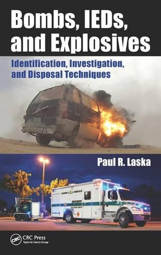 Bombs, IEDs, and Explosives: Identification, Investigation, and Disposal Techniques (Hardback)