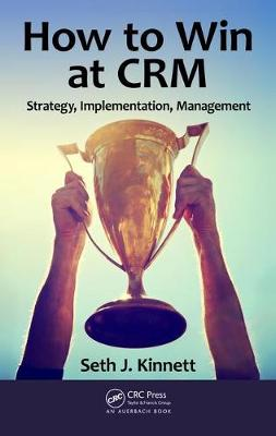 How to Win at CRM: Strategy, Implementation, Management (Hardback)