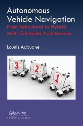 Autonomous Vehicle Navigation: From Behavioral to Hybrid Multi-Controller Architectures (Hardback)