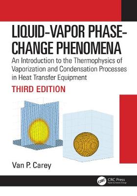 Liquid Vapor Phase Change Phenomena: An Introduction to the Thermophysics of Vaporization and Condensation Processes in Heat Transfer Equipment, Third Edition (Hardback)