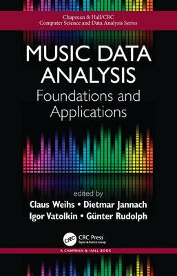 Music Data Analysis: Foundations and Applications - Chapman & Hall/CRC Computer Science & Data Analysis (Hardback)