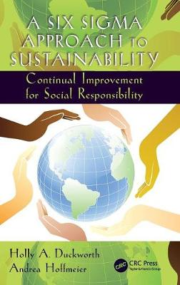 A Six Sigma Approach to Sustainability: Continual Improvement for Social Responsibility - Systems Innovation Book Series (Hardback)