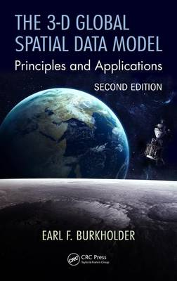 The 3-D Global Spatial Data Model: Principles and Applications, Second Edition (Hardback)