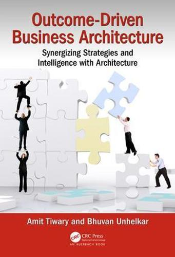 Outcome-Driven Business Architecture: Synergizing Strategies and Intelligence with Architecture (Hardback)