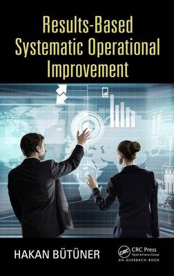 Results-Based Systematic Operational Improvement (Hardback)