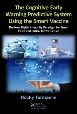 The Cognitive Early Warning Predictive System Using the Smart Vaccine: The New Digital Immunity Paradigm for Smart Cities and Critical Infrastructure (Hardback)