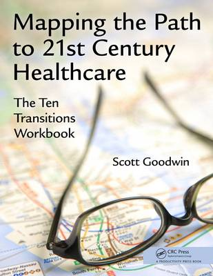 Mapping the Path to 21st Century Healthcare: The Ten Transitions Workbook (Paperback)