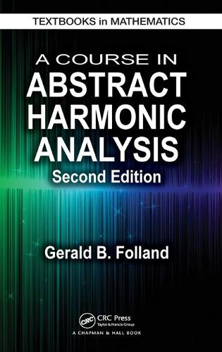 A Course in Abstract Harmonic Analysis, Second Edition - Textbooks in Mathematics (Hardback)