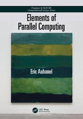 Elements of Parallel Computing - Chapman & Hall/CRC Computational Science (Paperback)
