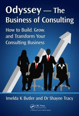 Odyssey --The Business of Consulting: How to Build, Grow, and Transform Your Consulting Business (Hardback)