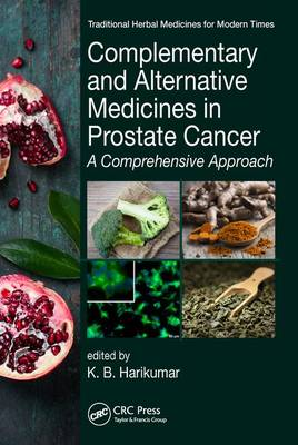 Complementary and Alternative Medicines in Prostate Cancer: A Comprehensive Approach - Traditional Herbal Medicines for Modern Times (Hardback)
