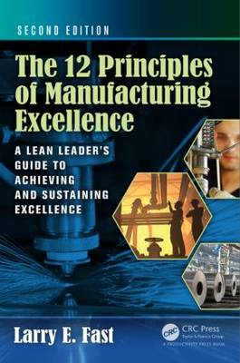 The 12 Principles of Manufacturing Excellence: A Lean Leader's Guide to Achieving and Sustaining Excellence, Second Edition (Hardback)