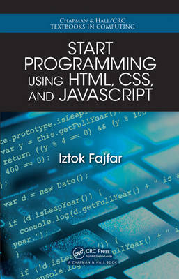 Start Programming Using HTML, CSS, and JavaScript - Chapman & Hall/CRC Textbooks in Computing (Paperback)