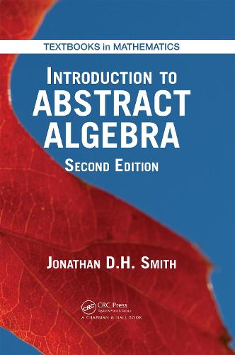 Introduction to Abstract Algebra - Textbooks in Mathematics (Hardback)