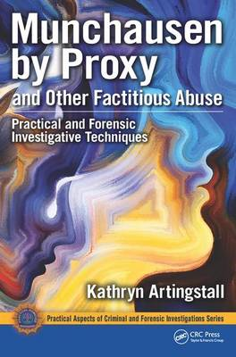 Munchausen by Proxy and Other Factitious Abuse: Practical and Forensic Investigative Techniques - Practical Aspects of Criminal and Forensic Investigations (Hardback)