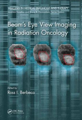 Beam's Eye View Imaging in Radiation Oncology - Imaging in Medical Diagnosis and Therapy (Hardback)
