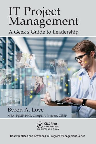 IT Project Management: A Geek's Guide to Leadership - Best Practices and Advances in Program Management (Paperback)