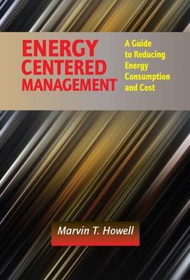 Energy Centered Management: A Guide to Reducing Energy Consumption and Cost (Hardback)