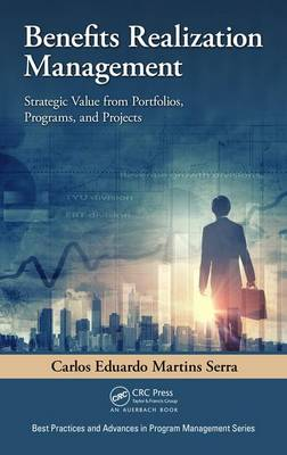 Benefits Realization Management: Strategic Value from Portfolios, Programs, and Projects - Best Practices in Portfolio, Program, and Project Management (Hardback)