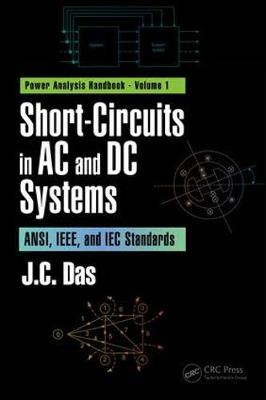Short-Circuits in AC and DC Systems: ANSI, IEEE, and IEC Standards (Hardback)
