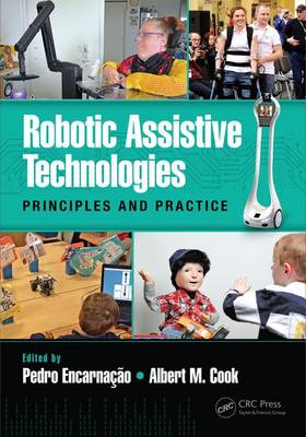Robotic Assistive Technologies: Principles and Practice - Rehabilitation Science in Practice Series (Hardback)