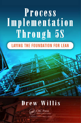 Process Implementation Through 5S: Laying the Foundation for Lean (Paperback)