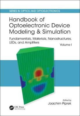 Handbook of Optoelectronic Device Modeling and Simulation: Fundamentals, Materials, Nanostructures, LEDs, and Amplifiers, Vol. 1 - Series in Optics and Optoelectronics (Hardback)