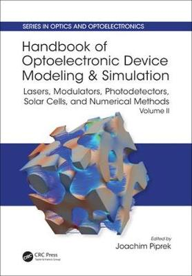 Handbook of Optoelectronic Device Modeling and Simulation: Lasers, Modulators, Photodetectors, Solar Cells, and Numerical Methods, Vol. 2 - Series in Optics and Optoelectronics (Hardback)