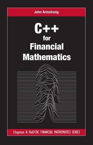C++ for Financial Mathematics - Chapman & Hall/CRC Financial Mathematics Series (Hardback)