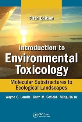 Introduction to Environmental Toxicology: Molecular Substructures to Ecological Landscapes, Fifth Edition (Hardback)