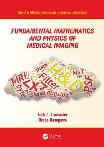 Fundamental Mathematics and Physics of Medical Imaging - Series in Medical Physics and Biomedical Engineering (Hardback)
