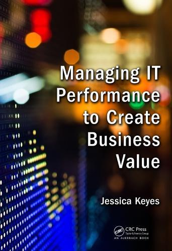 Managing IT Performance to Create Business Value (Hardback)