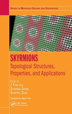 Skyrmions: Topological Structures, Properties, and Applications - Series in Materials Science and Engineering (Hardback)