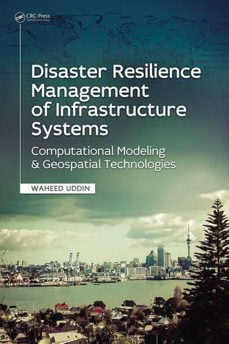 Disaster Resilience Management of Infrastructure Systems: Computational Modeling and Geospatial Technologies (Hardback)