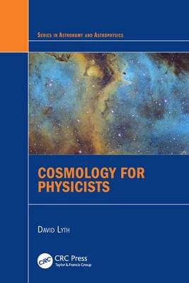 Cosmology for Physicists - Series in Astronomy and Astrophysics (Hardback)