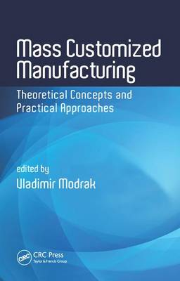 Mass Customized Manufacturing: Theoretical Concepts and Practical Approaches (Hardback)