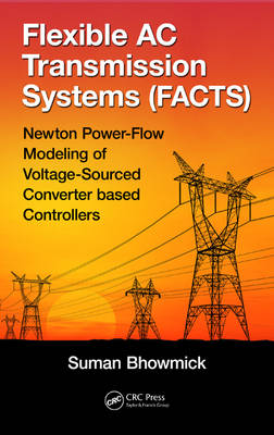 Flexible AC Transmission Systems (FACTS): Newton Power-Flow Modeling of Voltage-Sourced Converter-Based Controllers (Hardback)