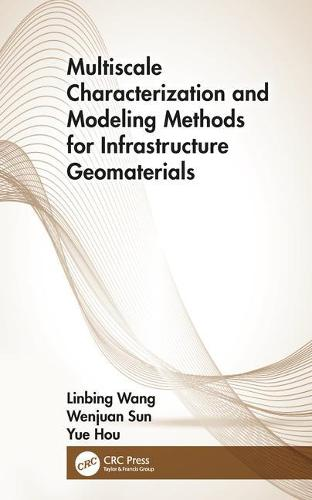 Multiscale Characterization and Modeling Methods for Infrastructure Geomaterials (Hardback)