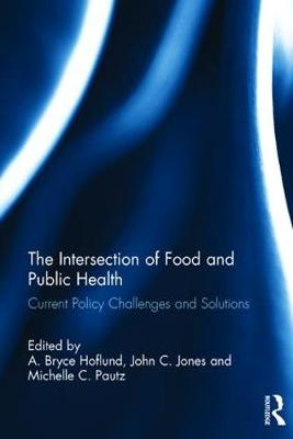 The Intersection of Food and Public Health: Current Policy Challenges and Solutions - Public Administration for Public Health (Hardback)