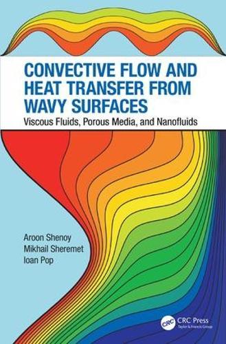 Convective Flow and Heat Transfer from Wavy Surfaces: Viscous Fluids, Porous Media, and Nanofluids (Hardback)