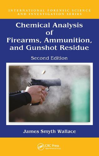 Chemical Analysis of Firearms, Ammunition, and Gunshot Residue - International Forensic Science and Investigation (Hardback)