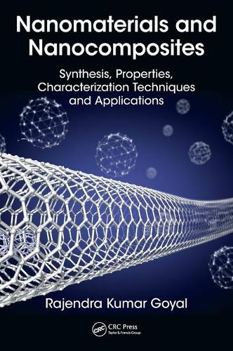 Nanomaterials and Nanocomposites: Synthesis, Properties, Characterization Techniques, and Applications (Hardback)