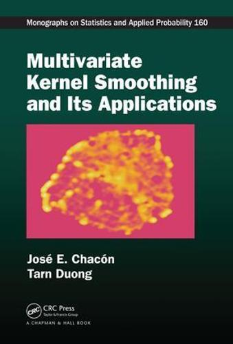 Multivariate Kernel Smoothing and Its Applications - Chapman & Hall/CRC Monographs on Statistics & Applied Probability (Hardback)