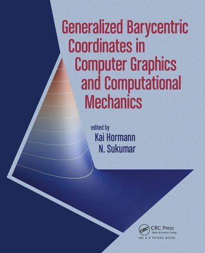 Generalized Barycentric Coordinates in Computer Graphics and Computational Mechanics (Hardback)