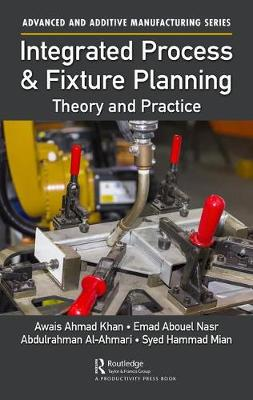 Integrated Process and Fixture Planning: Theory and Practice - Advanced and Additive Manufacturing Series (Hardback)