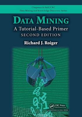 Data Mining: A Tutorial-Based Primer, Second Edition - Chapman & Hall/CRC Data Mining and Knowledge Discovery Series