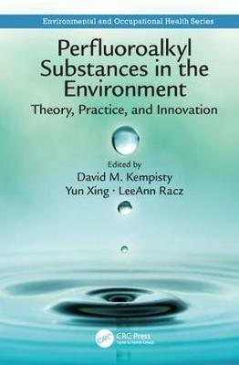 Perfluoroalkyl Substances in the Environment: Theory, Practice, and Innovation - Environmental and Occupational Health Series (Hardback)