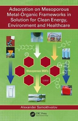 Adsorption on Mesoporous Metal-Organic Frameworks in Solution for Clean Energy, Environment and Healthcare (Hardback)