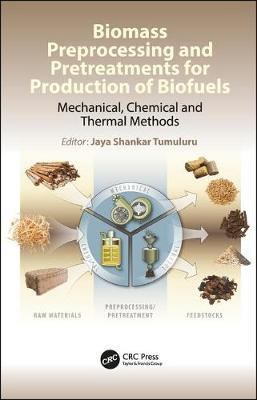 Biomass Preprocessing and Pretreatments for Production of Biofuels: Mechanical, Chemical and Thermal Methods (Hardback)