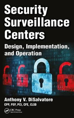 Security Surveillance Centers: Design, Implementation, and Operation (Hardback)